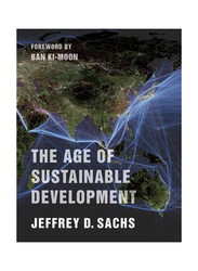 The Age of Sustainable Development, Hardcover Book, By: Jeffrey D. Sachs, Ban Ki-moon
