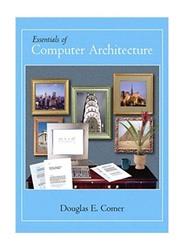 Essentials of Computer Architecture, Hardcover Book, By: Douglas E Comer
