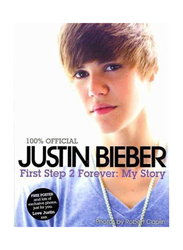 Justin Bieber-First Step 2 Forever, My Story, Paperback Book, By: Justin Bieber