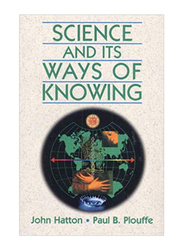 Science and Its Way of Knowing, Paperback Book, By: John Hatton and Paul B. Plouffe