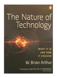 The Nature of Technology : What it is and How it Evolves, Paperback Book, By: W. Brian Arthur