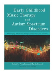 Early Childhood Music Therapy and Autism Spectrum Disorders : Developing Potential In Young Children and Their Families, Paperback Book, By: Marcia Humpal and Petra Kern