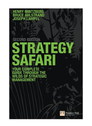 Strategy Safari: Your Complete Guide Through The Wilds of Strategic Management 2nd Edition, Paperback Book, By: Henry Mintzberg, Joseph B. Lampel and Bruce W. Ahlstrand