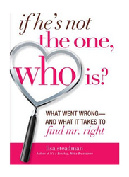 If He's Not the One, Who Is?: What Went Wrong & What it Takes to Find Mr. Right, Paperback Book, By: Lisa Steadman
