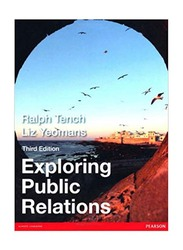Exploring Public Relations, 3rd Edition, Paperback Book, By: Liz Yeomans and Ralph Tench