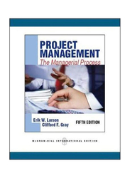 Project Management: The Managerial Process 5th Edition, Paperback Book, By: Erik W. Larson and Clifford F. Gray