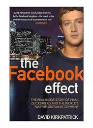 The Facebook Effect: The Real Inside Story of Mark Zuckerberg and the World's Fastest Growing Company, Paperback Book, By: David Kirkpatrick