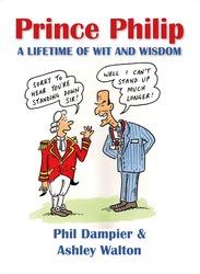 Prince Philip A Lifetime of Wit & Wisdom, Paperback Book, By: Phil Dampier, Ashley Walton