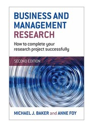 Business and Management Research : How To Complete Your Research Project Successfully, Paperback Book, By: Michael J. Baker and Anne Foy