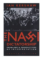 The Nazi Dictatorship: Problems & Perspectives of Interpretation, Paperback Book, By: Ian Kershaw