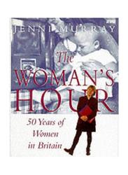 """Woman's Hour"": 50 Years of British Women, Hardcover Book, By: Jenni Murray"