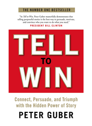 Tell To Win: Connect, Persuade & Triumph with the Hidden Power of Story, Paperback Book, By: Peter Guber