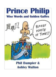 Prince Philip: Wise Words and Golden Gaffes, Paperback Book, By: Phil Dampier and Ashley Walton
