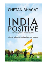 India Positive: New Essays & Selected Columns, Paperback Book, By: Chetan Bhagat