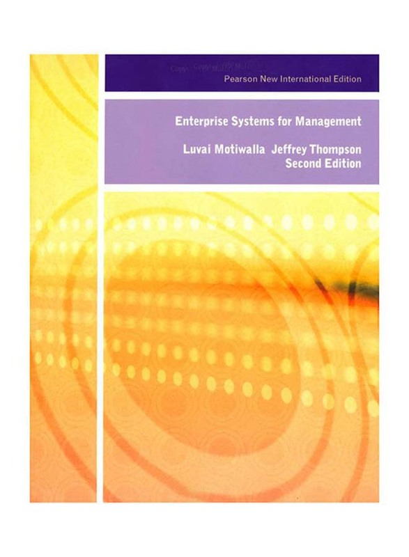 Enterprise Systems for Management: Pearson New International 2nd Edition, Paperback Book, By: Luvai Motiwalla, Jeffrey Thompson