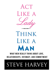 Act Like A Lady, Think Like A Man: What Men Really Think About Love, Relationships, Intimacy & Commitment, Paperback Book, By: Denene Millner, Steve Harvey