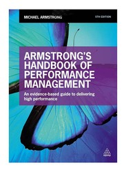 Armstrong's Handbook of Performance Management: An Evidence-Based Guide to Delivering High Performance 5th Edition, Paperback Book, By: Michael Armstrong