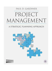 Project Management: A Strategic Planning Approach, Paperback Book, By: Paul D. Gardiner