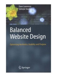 Balanced Website Design: Optimising Aesthetics, Usability and Purpose, Paperback Book, By: Dave Lawrence and Soheyla Tavakol