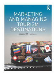 Marketing and Managing Tourism Destinations, Paperback Book, By: Alastair M Morrison