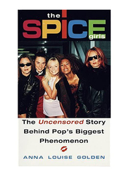 """""""Spice Girls"""": The Uncensored Story Behind Pop's Biggest Phenomenon, Paperback Book, By: Anna Louise Golden"""