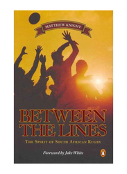 Between The Lines: Spirit of SA Rugby, Paperback Book, By: Matthew Knight