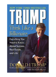 Trump: Think Like a Billionaire: Everything You Need to Know About Success, Real Estate & Life, Paperback Book, By: Donald J. Trump, Meredith McIver