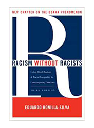 Racism Without Racists: Color-Blind Racism & The Persistence of Racial Inequality in America, Paperback Book, By: Eduardo Bonilla-Silva