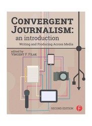 Convergent Journalism: An Introduction Writing and Producing Across Media 2nd Edition, Paperback Book, By: Vincent F. Filak