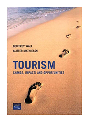 Tourism: Change, Impacts and Opportunities, Paperback Book, By: Geoffrey Wall and Alister Mathieson