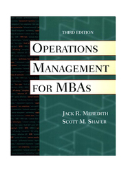 Operations Management for MBAs 3rd Edition, Paperback Book, By: Jack R. Meredith and Scott M. Shafer