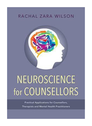 Neuroscience for Counsellors: Practical Applications for Counsellors, Therapists & Mental Health Practitioners, Paperback Book, By: Rachal Zara Wilson