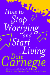How to Stop Worrying and Start Living, Paperback Book, By: Dale Carnegie