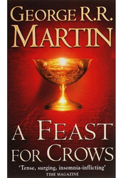 A Feast for Crows Song of Ice and Fire: Book 4, Paperback Book, By: George R R Martin