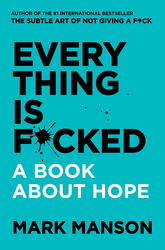 Everything Is F*cked: A Book About Hope, Paperback Book, By: Mark Manson