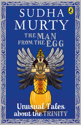 The Man From the Egg: Unusual Tales About the Trinity, Paperback Book, By: Sudha Murty
