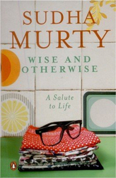 Wise and Otherwise: A Salute to Life, Paperback Book, By: Sudha Murty