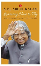 Learning How to Fly: Life Lessons For the Youth, Paperback Book, By: A. P. J. Abul Kalam