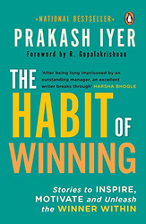 Habit of Winning: Stories to Inspire, Motivate and Unleash the Winner Within, Paperback Book, By: Prakash Iyer