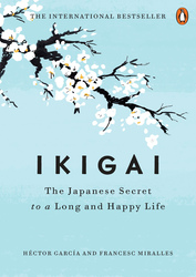Ikigai: the Japanese Secret to a Long and Happy Life, Hardcover Book, By: Hector Garcia and Francesc Miralles