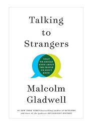Talking To Strangers : What We Should Know About The People We Don't Know, Hardcover Book, By: Malcolm Gladwell